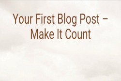 Your_First_Blog_Post_-_Make_It_CountSMALL